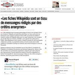 « Les fiches Wikipédia sont un tissu de mensonges rédigés par des crétins anonymes »