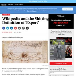 Wikipedia and the Shifting Definition of 'Expert' - Rebecca J. Rosen