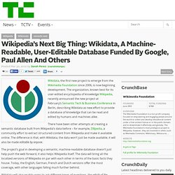 Wikipedia's Next Big Thing: Wikidata, A Machine-Readable, User-Editable Database Funded By Google, Paul Allen And Others