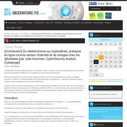 [Contribution] Du wikiterrorisme au cryptodjihad, pratiques en ligne comme vecteur d'identité et de clivages chez les djihadistes [par Julie Gommes, CyberSecurity Analyst, Cybelangel]