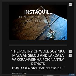 """""""The poetry of Wole Soyinka, Maya Angelou and Lakdasa Wikkramasinha poignantly depicts postcolonial experiences."""""""
