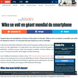 Wiko se voit en géant mondial du smartphone