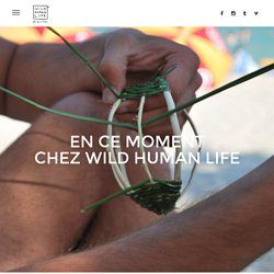 WILD HUMAN LIFE ® – EN CE MOMENT