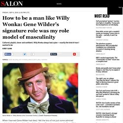 How to be a man like Willy Wonka: Gene Wilder's signature role was my role model of masculinity