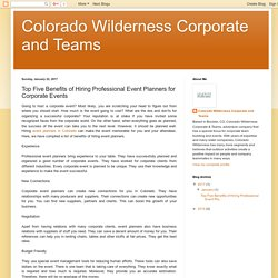 Colorado Wilderness Corporate and Teams: Top Five Benefits of Hiring Professional Event Planners for Corporate Events