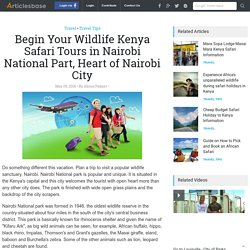 Begin Your Wildlife Kenya Safari Tours in Nairobi National Part, Heart of Nairobi City