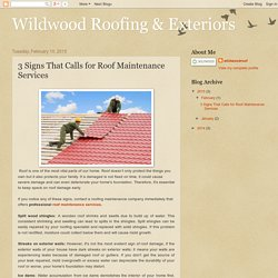 Wildwood Roofing & Exteriors: 3 Signs That Calls for Roof Maintenance Services