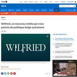 Wilfried, un nouveau média qui vous parlera de politique belge autrement