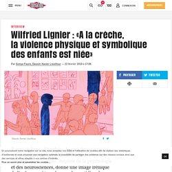 (1) Wilfried Lignier: «A la crèche, laviolence physique et symbolique des enfants est niée»