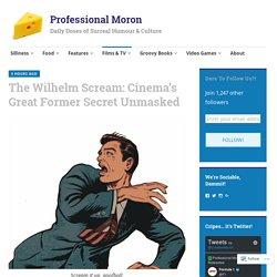 The Wilhelm Scream: Cinema's Great Former Secret Unmasked – Professional Moron