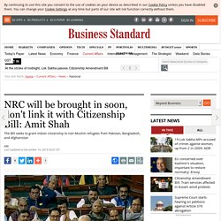 NRC will be brought in soon, don't link it with Citizenship Bill: Amit Shah