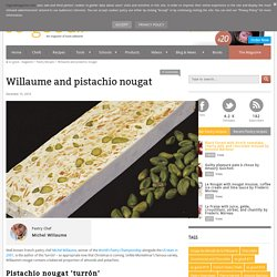 Willaume and pistachio nougat - Pastry Recipes in So Good Magazine