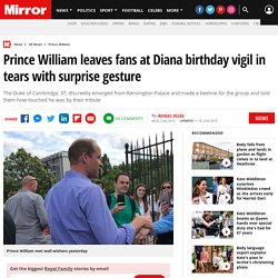 Prince William leaves fans at Diana birthday vigil in tears with surprise gesture