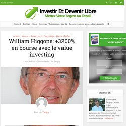 William Higgons: +3200% en bourse avec le value investing