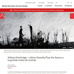 William Kentridge : « More Sweetly Play the Dance », la grande scène du monde