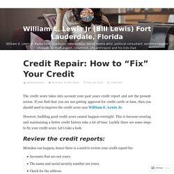 "Credit Repair: How to ""Fix"" Your Credit – William E. Lewis Jr (Bill Lewis) Fort Lauderdale, Florida"