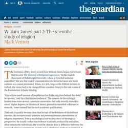 William James, part 2: The scientific study of religion