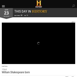 William Shakespeare born - Apr 23, 1564