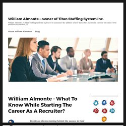 William Almonte - What To Know While Starting The Career As A Recruiter