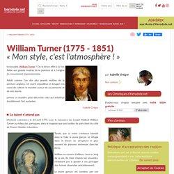 William Turner (1775 - 1851) - «Mon style, c'est l'atmosphère!»