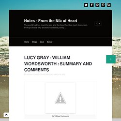 william wordsworths lucy gray essay William wordsworth (1770-1850) 10 lucy gray oft i had heard of lucy gray, and when i cross'd the wild, i chanc'd to see at break of day.