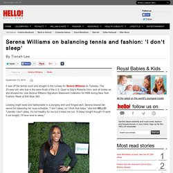 Serena Williams on balancing tennis and fashion: 'I don't sleep'