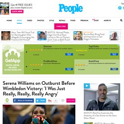 Serena Williams Has Outburst Before Wimbledon Victory