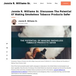 Jonnie R. Williams Sr.: Potential Of Making Smokeless Tobacco Safer