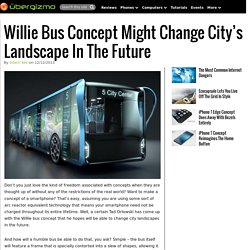 Willie Bus Concept Might Change City's Landscape In The Future