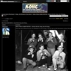 Willis O'Brien RARE PHOTOS ~ Animal World, Kong, Son Of Kong... in Kong - 8th Wonder of the World Forum