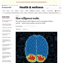 How willpower works - Health & wellness - The Boston Globe - StumbleUpon