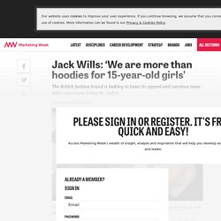Jack Wills: 'We are more than hoodies for 15-year-old girls' - Marketing Week
