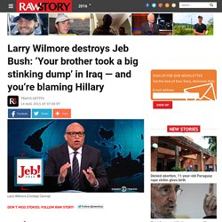 Larry Wilmore destroys Jeb Bush: 'Your brother took a big stinking dump' in Iraq