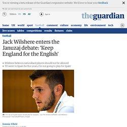 Jack Wilshere enters the Januzaj debate: 'Keep England for the English'