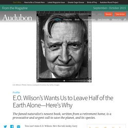 E.O. Wilson's Wants Us to Leave Half of the Earth Alone—Here's Why
