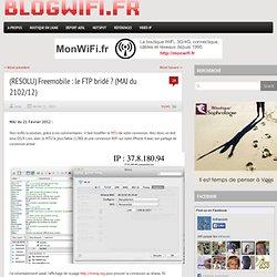 Freemobile : le FTP bridé ? (MAJ du 16/02/12) @ Infracom, le Blog WiFi / Wimax / Vidéo sans fil