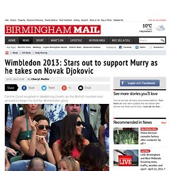 Wimbledon 2013: Stars out to support Andy Murry as he takes on Novak Djokovic