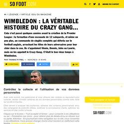 Wimbledon : la véritable histoire du Crazy Gang... / Légende / Article issu du magazine / SOFOOT.com