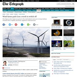 Wind farms paid £1m a week to switch off