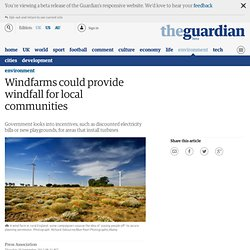 Wind farms could provide windfall for local communities | Environment
