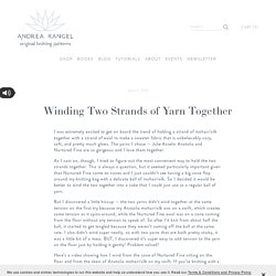 Winding Two Yarns Together — Andrea Rangel