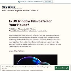 Is UV Window Film Safe For Your House? – COE Optics