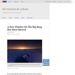 A New Window On The Big Bang Has Been Opened : 13.7: Cosmos And Culture