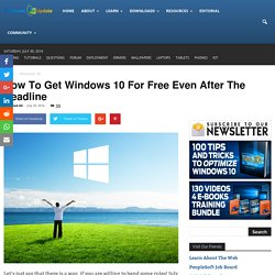 How To Get Windows 10 For Free Even After The Deadline - Windows 10 News and Updates