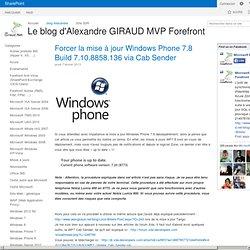 Forcer la mise à jour Windows Phone 7.8 Build 7.10.8858.136 via Cab Sender - Le blog d'Alexandre GIRAUD MVP Forefront