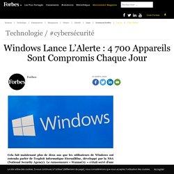Windows Lance L'Alerte : 4 700 Appareils Sont Compromis Chaque Jour