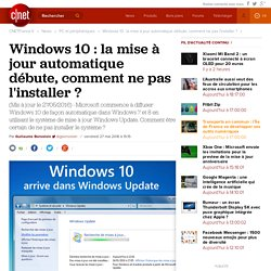 Windows 10 : la mise à jour automatique débute, comment ne pas l'installer