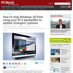 How to stop Windows 10 from using your PC's bandwidth to update strangers' systems