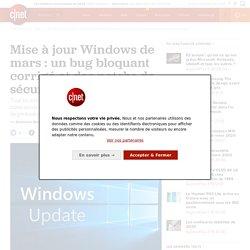 Mise à jour Windows de mars : un bug bloquant corrigé et des patchs de sécurité