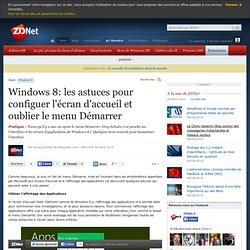Windows 8: les astuces pour configuer l'écran d'accueil et oublier le menu Démarrer